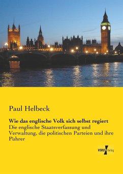 Wie das englische Volk sich selbst regiert - Helbeck, Paul