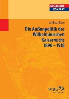 Die Außenpolitik des Wilhelminischen Kaiserreichs 1890-1918 (eBook, ePUB) - Rose, Andreas