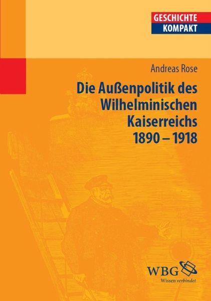 Deutsche Außenpolitik Des Wilhelminischen Kaiserreich 18901918
