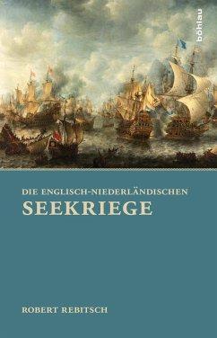 Die Englisch-Niederländischen Seekriege (eBook, ePUB) - Rebitsch, Robert