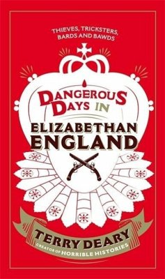 Dangerous Days in Elizabethan England: Thieves, Tricksters, Bards and Bawds - Deary, Terry