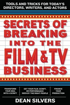 Secrets of Breaking into the Film and TV Business (eBook, ePUB) - Silvers, Dean