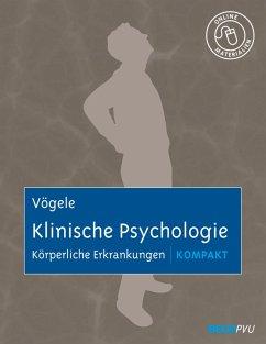 Klinische Psychologie: Körperliche Erkrankungen kompakt (eBook, PDF) - Vögele, Claus