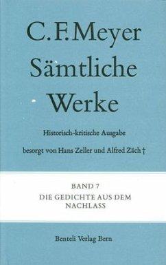 Sämtliche Werke. Historisch-kritische Ausgabe 07. Die Gedichte aus dem Nachlass - Meyer, Conrad Ferdinand