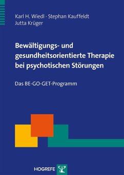 Bewältigungs- und gesundheitsorientierte Therapie bei psychotischen Störungen (eBook, PDF) - Wiedl, Karl H.; Krüger, Stephan Kauffeldt und Jutta