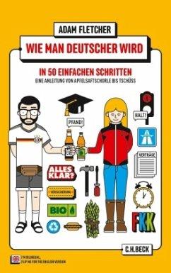 Wie man Deutscher wird in 50 einfachen Schritten / How to be German in 50 easy steps - Fletcher, Adam