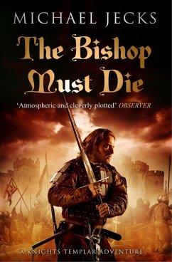 The Bishop Must Die (Knights Templar Mysteries 28) (eBook, ePUB) - Jecks, Michael
