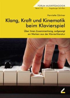 Klang, Kraft und Kinematik beim Klavierspiel, m. 1 Audio-CD - Gärtner, Henriette