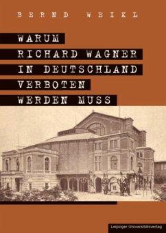 Warum Richard Wagner in Deutschland verboten werden muss - Weikl, Bernd