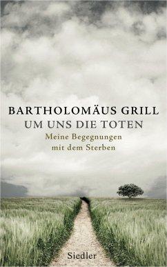 Um uns die Toten (eBook, ePUB) - Grill, Bartholomäus