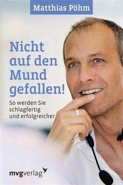 Nicht auf den Mund gefallen (eBook, ePUB) - Pöhm, Matthias