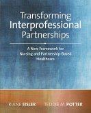 2014 AJN Award RecipientTransforming Interprofessional Partnerships: A New Framework for Nursing and Partnership-Based Health Care (eBook, ePUB)