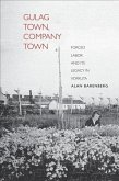 Gulag Town, Company Town: Forced Labor and Its Legacy in Vorkuta