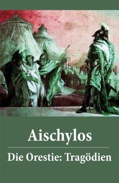 Die Orestie: Tragödien (eBook, ePUB) - Aischylos