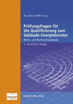 Prüfungsfragen für die Qualifizierung zum Gebäude-Energieberater. (eBook, PDF) - Beckmann, Volker; Kallendrusch, Stephanie; Karwatzki, Jan; Meyer, Hans-Dieter; Stöhr, Michael; Tö, Annette