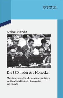 Die SED in der Ära Honecker - Malycha, Andreas