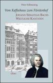 Vom Kaffeehaus zum Fürstenhof - Johann Sebastian Bachs Weltliche Kantaten
