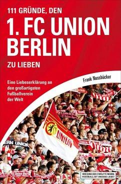 111 Gründe, den 1. FC Union Berlin zu lieben (eBook, ePUB) - Nussbücker, Frank