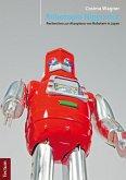 Robotopia Nipponica: Recherchen zur Akzeptanz von Robotern in Japan (eBook, PDF)
