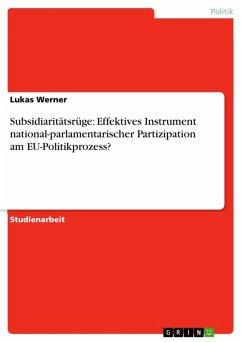 Subsidiaritätsrüge: Effektives Instrument national-parlamentarischer Partizipation am EU-Politikprozess? (eBook, ePUB)