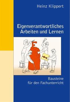 Eigenverantwortliches Arbeiten und Lernen (eBook, PDF) - Klippert, Heinz