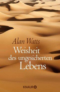 Weisheit des ungesicherten Lebens (eBook, ePUB) - Watts, Alan