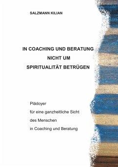 In Coaching und Beratung nicht um Spiritualität betrügen