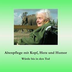 Altenpflege mit Kopf, Herz und Humor - Fischer, Ute; Siegmund, Bernhard