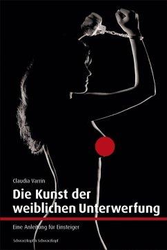 Die Kunst der weiblichen Unterwerfung (eBook, ePUB) - Varrin, Claudia