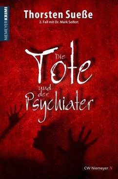 Die Tote und der Psychiater (eBook, ePUB) - Sueße, Thorsten