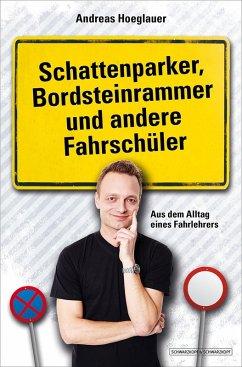 Schattenparker, Bordsteinrammer und andere Fahrschüler (eBook, ePUB) - Hoeglauer, Andreas