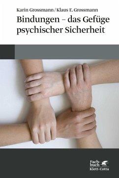 Bindungen - das Gefüge psychischer Sicherheit (eBook, PDF) - Grossmann, Karin; Grossmann, Klaus E; Grossmann, Klaus E.