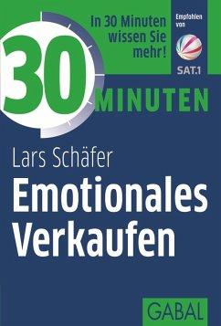 30 Minuten Emotionales Verkaufen (eBook, PDF) - Schäfer, Lars
