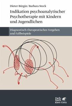 Indikation psychoanalytischer Psychotherapie mit Kindern und Jugendlichen (eBook, PDF) - Steck, Barbara; Bürgin, Dieter