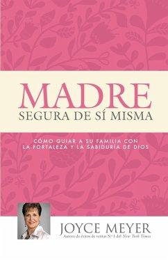 Madre Segura de sí Misma (eBook, ePUB) - Meyer, Joyce