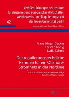 Der regulierungsrechtliche Rahmen für ein Offshore-Stromnetz in der Nordsee - Säcker, Franz J.; König, Carsten; Scholz, Lydia