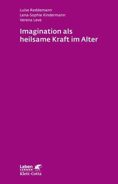 Imagination als heilsame Kraft im Alter (eBook, PDF) - Leve, Verena; Reddemann, Luise; Kindermann, Lena-Sophie