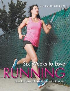 Six Weeks to Love Running