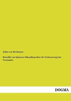 Benedikt von Spinozas Abhandlung über die Verbesserung des Verstandes