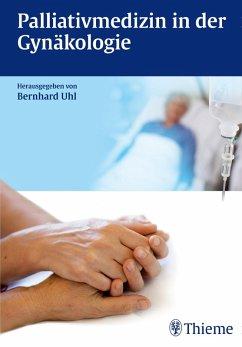 Palliativmedizin in der Gynäkologie (eBook, PDF) - Uhl, Bernhard