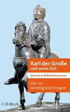 Die 101 wichtigsten Fragen - Karl der Große und seine Zeit (eBook, ePUB) - Hartmann, Wilfried; Hartmann, Martina