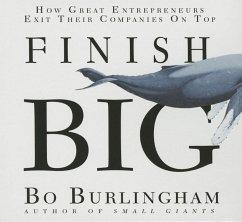 Finish Big: How Great Entrepreneurs Exit Their Companies on Top - Burlingham, Bo