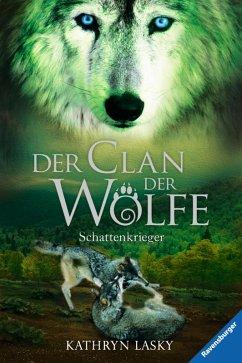 Schattenkrieger / Der Clan der Wölfe Bd.2 (eBook, ePUB) - Lasky, Kathryn
