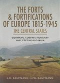 The Forts and Fortifications of Europe 1815-1945: The Central States: Germany, Austria-Hungary and Czechoslovakia