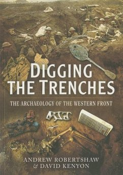 Digging the Trenches: The Archaeology of the Western Front - Robertshaw, Andrew; Kenyon, David