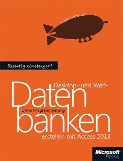 Richtig einsteigen: Desktop- und Webdatenbanken erstellen mit Access 2013 (eBook, PDF) - Hölscher, Lorenz