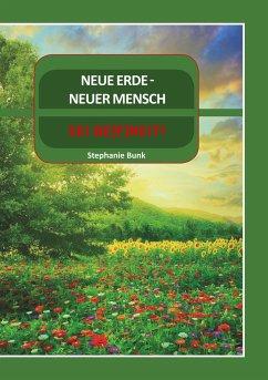 Neue Erde- Neuer Mensch - Bunk, Stephanie