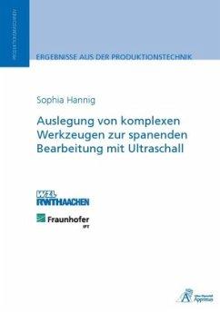 Auslegung von komplexen Werkzeugen zur spanenden Bearbeitung mit Ultraschall - Hannig, Sophia