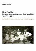 Eine Familie im deutsch-polnischen Grenzgebiet 1897-1945