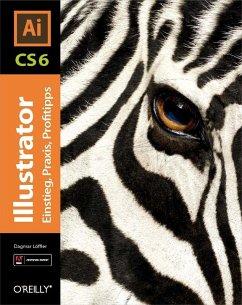 Illustrator CS6 - Einstieg, Praxis, Profitipps (eBook, PDF) - Löffler, Dagmar
